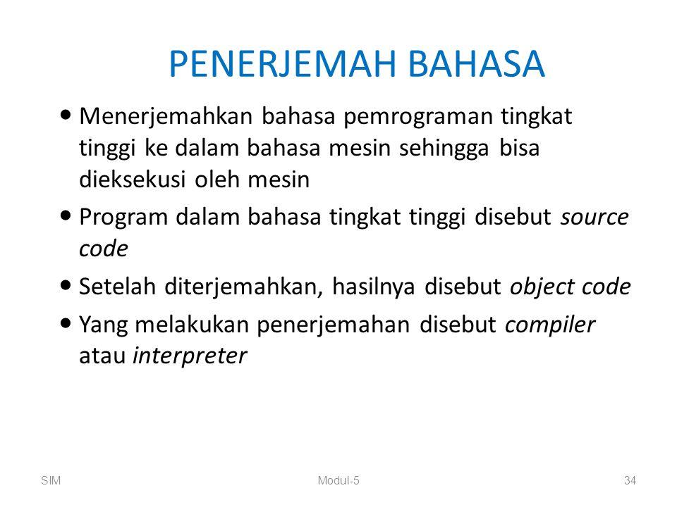 PENERJEMAH BAHASA Menerjemahkan bahasa pemrograman tingkat tinggi ke dalam bahasa mesin sehingga bisa dieksekusi oleh mesin.