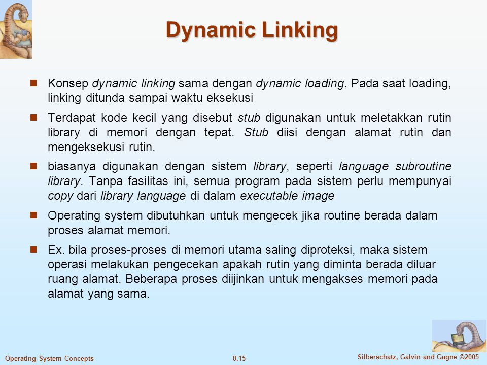 Dynamic Linking Konsep dynamic linking sama dengan dynamic loading. Pada saat loading, linking ditunda sampai waktu eksekusi.