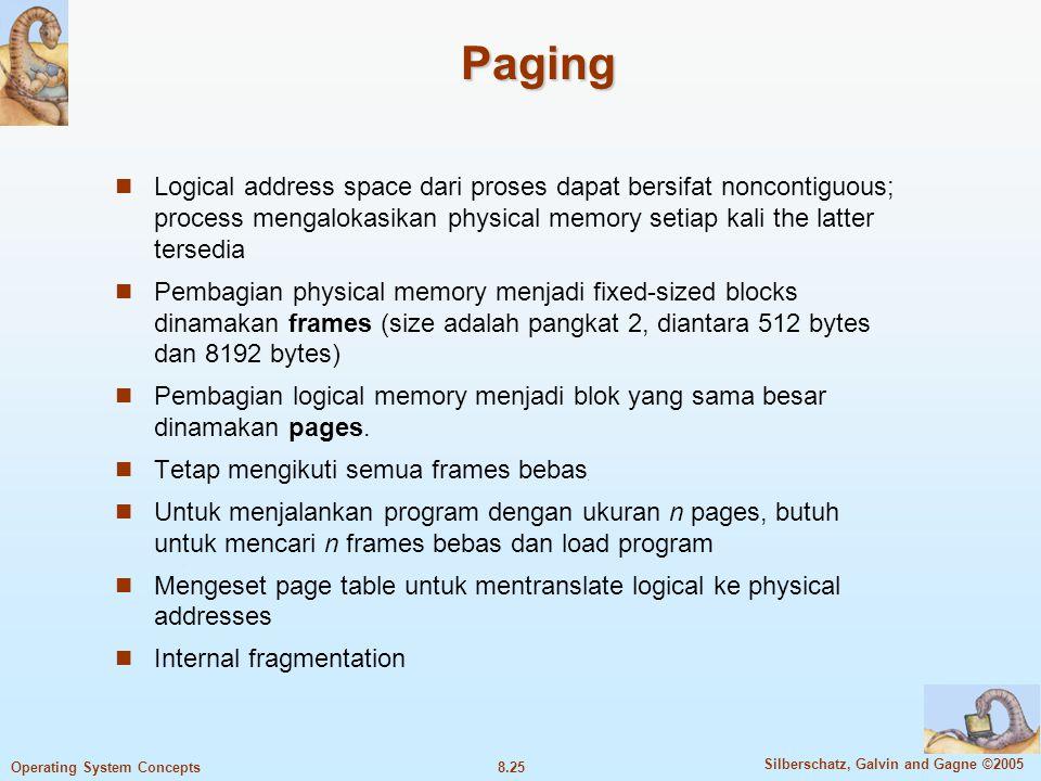 Paging Logical address space dari proses dapat bersifat noncontiguous; process mengalokasikan physical memory setiap kali the latter tersedia.