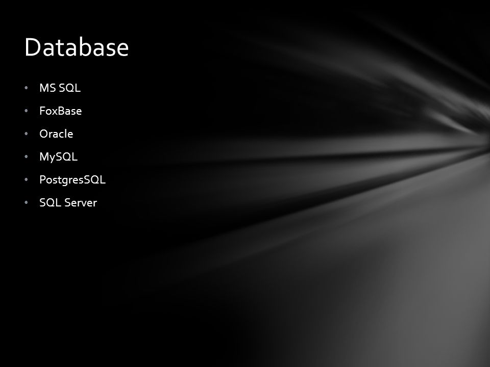 Database MS SQL FoxBase Oracle MySQL PostgresSQL SQL Server