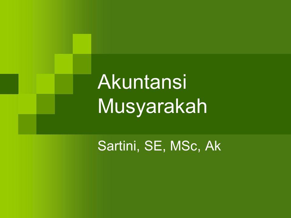 Akuntansi Musyarakah Sartini, SE, MSc, Ak