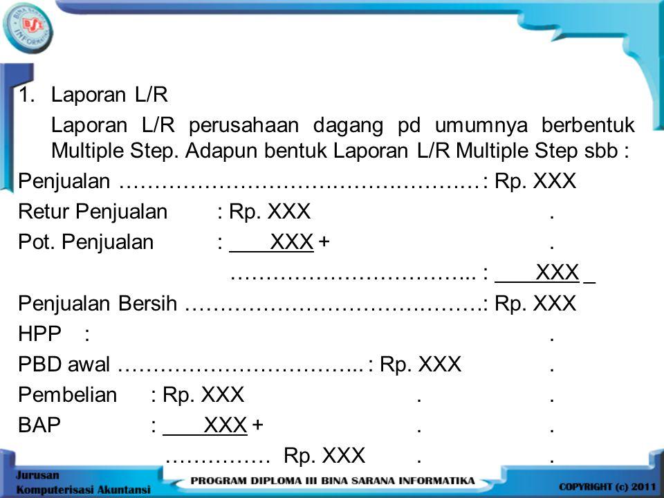 Laporan L/R Laporan L/R perusahaan dagang pd umumnya berbentuk Multiple Step. Adapun bentuk Laporan L/R Multiple Step sbb :