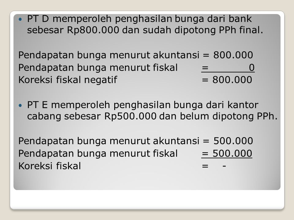 PT D memperoleh penghasilan bunga dari bank sebesar Rp800