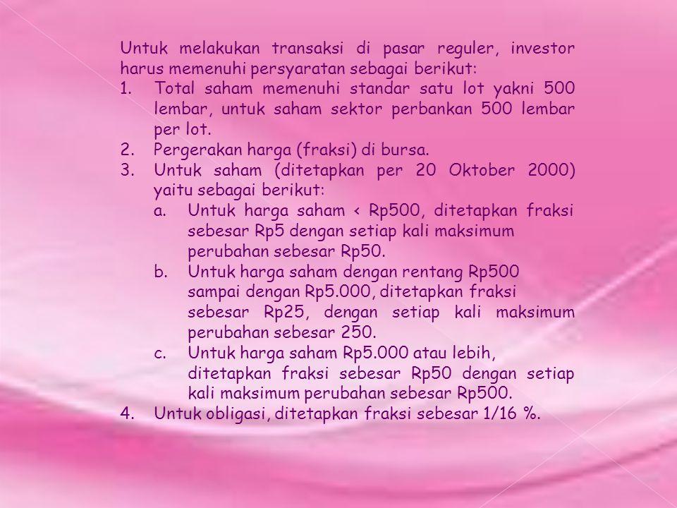 Untuk melakukan transaksi di pasar reguler, investor harus memenuhi persyaratan sebagai berikut: