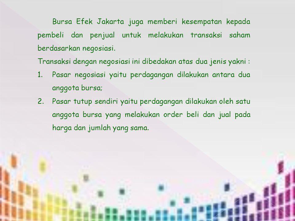 Bursa Efek Jakarta juga memberi kesempatan kepada pembeli dan penjual untuk melakukan transaksi saham berdasarkan negosiasi.