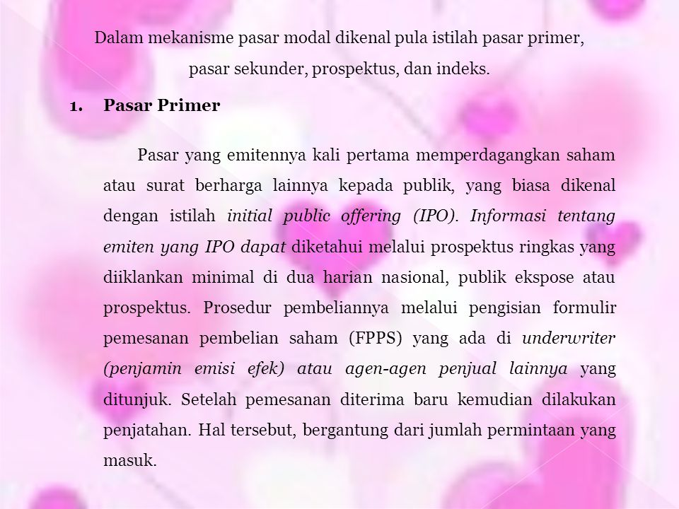 Dalam mekanisme pasar modal dikenal pula istilah pasar primer,