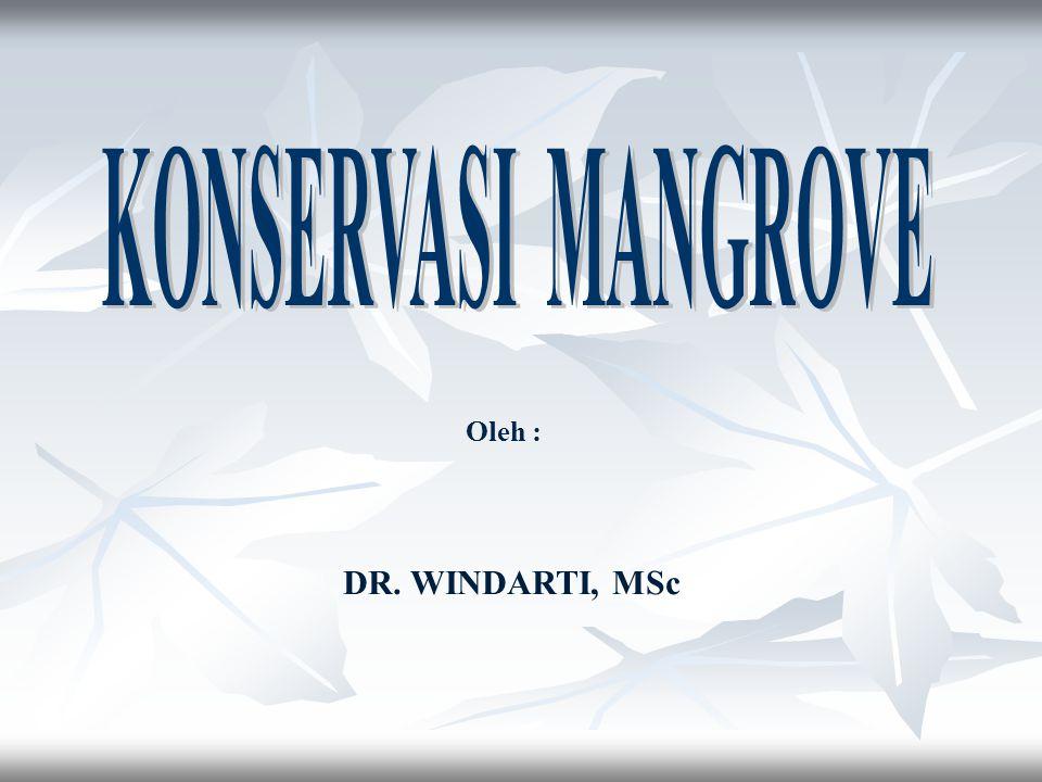 KONSERVASI MANGROVE Oleh : DR. WINDARTI, MSc