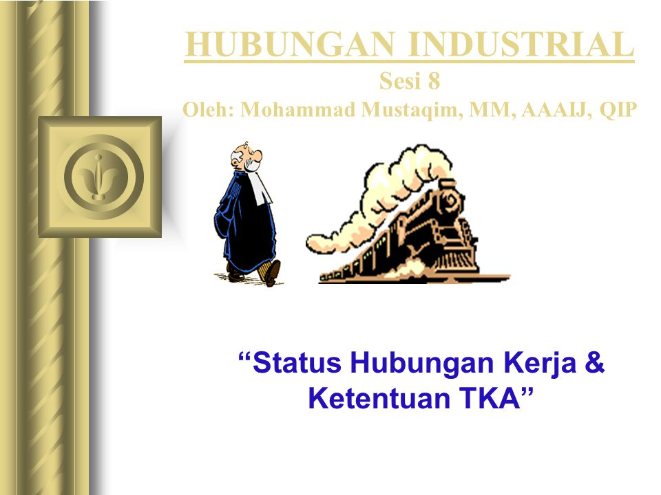HUBUNGAN INDUSTRIAL Sesi 8 Oleh: Mohammad Mustaqim, MM, AAAIJ, QIP