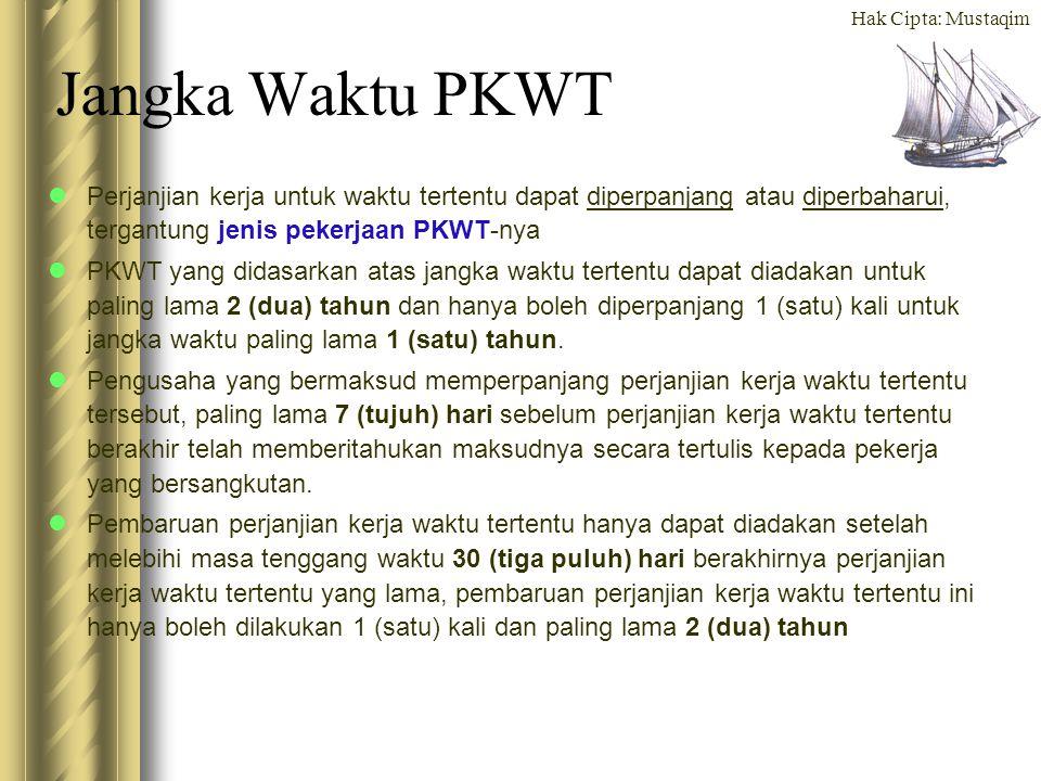 Jangka Waktu PKWT Perjanjian kerja untuk waktu tertentu dapat diperpanjang atau diperbaharui, tergantung jenis pekerjaan PKWT-nya.