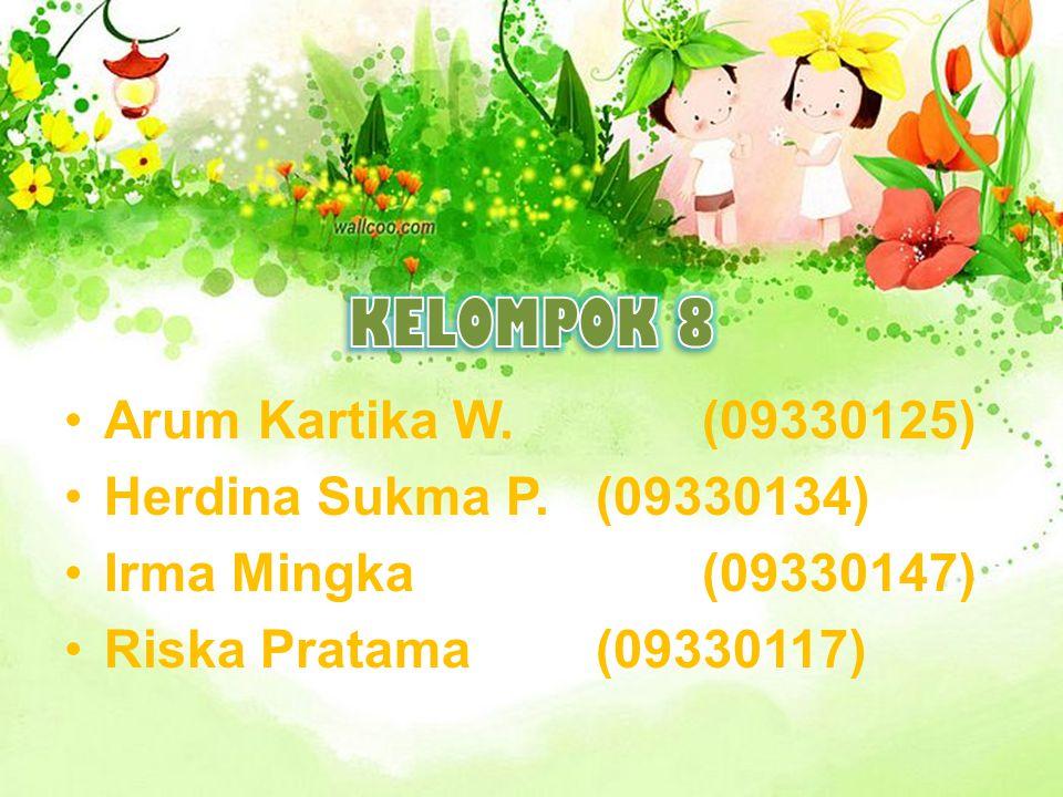 KELOMPOK 8 Arum Kartika W. (09330125) Herdina Sukma P. (09330134)