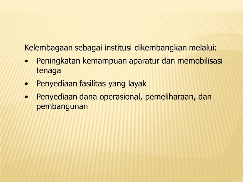 Kelembagaan sebagai institusi dikembangkan melalui: