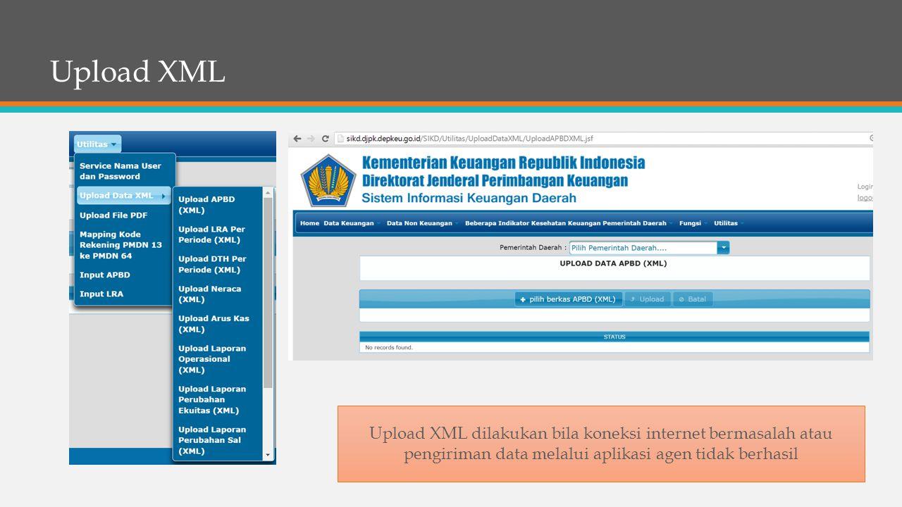 Upload XML Upload XML dilakukan bila koneksi internet bermasalah atau pengiriman data melalui aplikasi agen tidak berhasil.
