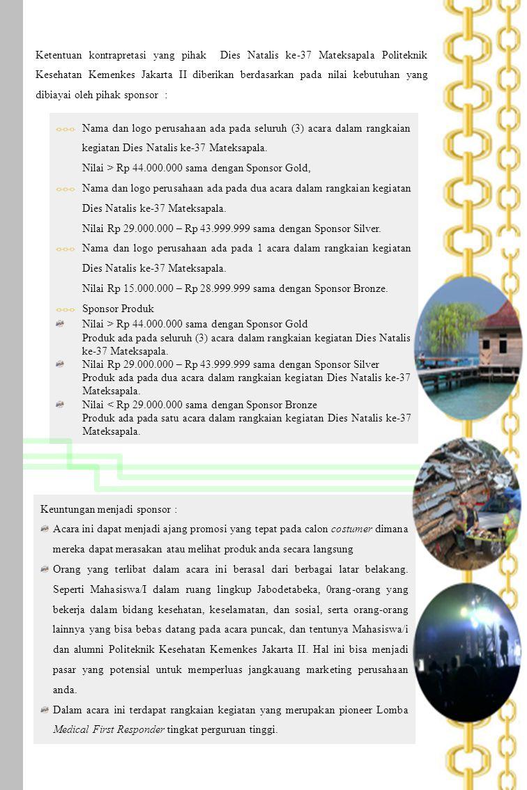 Ketentuan kontrapretasi yang pihak Dies Natalis ke-37 Mateksapala Politeknik Kesehatan Kemenkes Jakarta II diberikan berdasarkan pada nilai kebutuhan yang dibiayai oleh pihak sponsor :