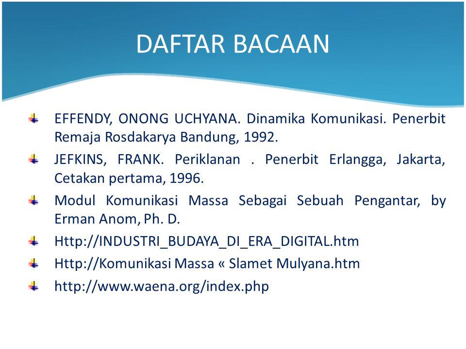 DAFTAR BACAAN EFFENDY, ONONG UCHYANA. Dinamika Komunikasi. Penerbit Remaja Rosdakarya Bandung, 1992.