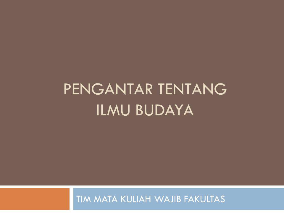 PENGANTAR TENTANG ILMU BUDAYA