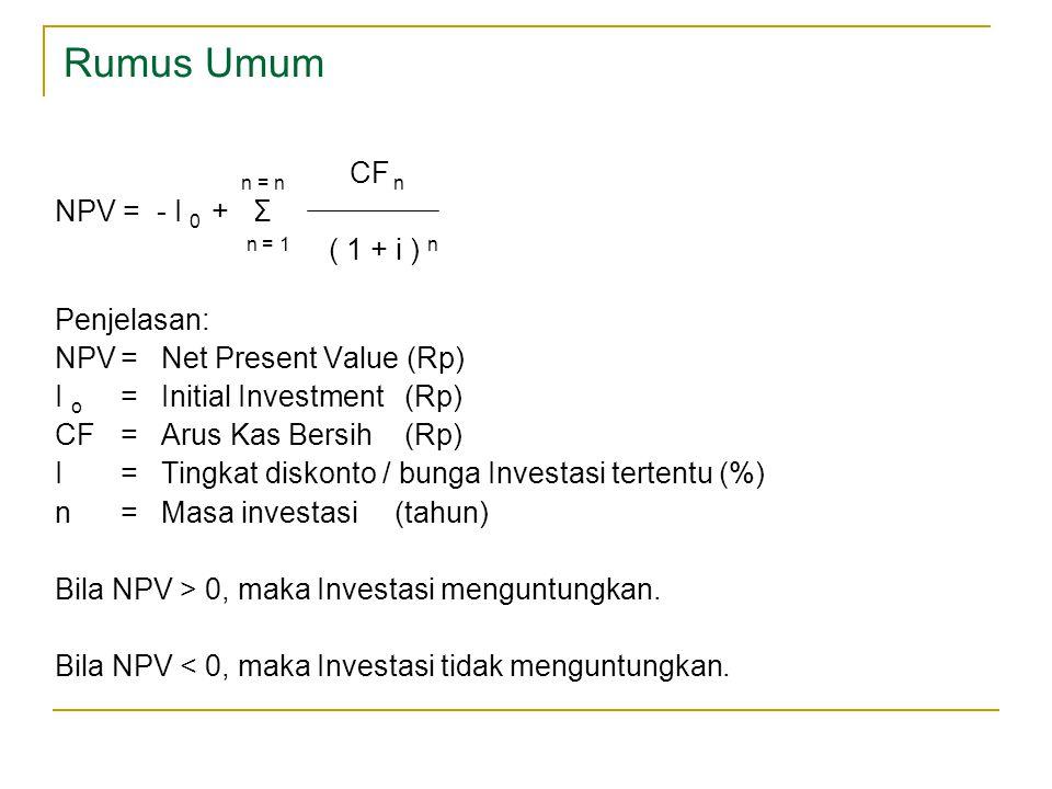 Rumus Umum n = n CF n NPV = - I 0 + Σ n = 1 ( 1 + i ) n Penjelasan: