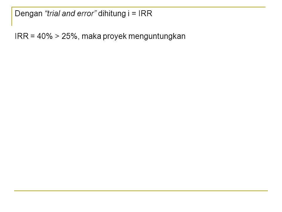Dengan trial and error dihitung i = IRR