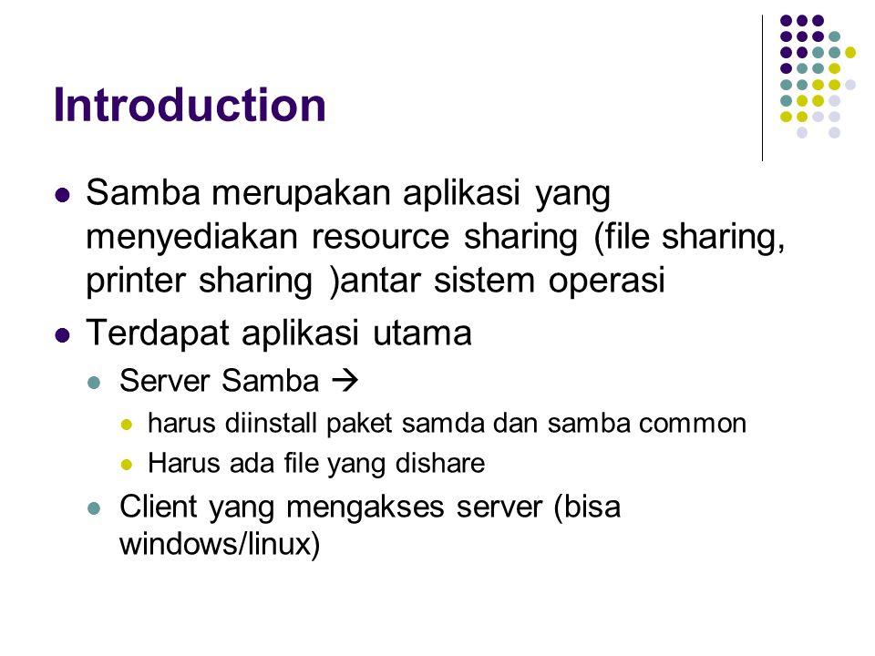 Introduction Samba merupakan aplikasi yang menyediakan resource sharing (file sharing, printer sharing )antar sistem operasi.