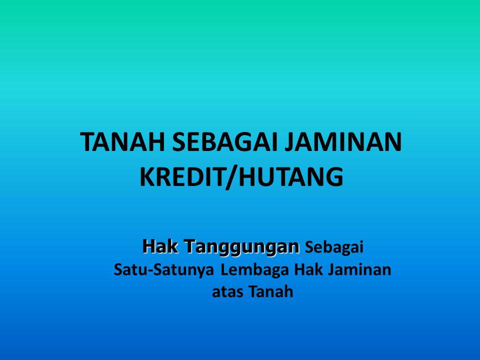 TANAH SEBAGAI JAMINAN KREDIT/HUTANG