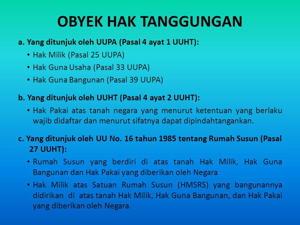 OBYEK HAK TANGGUNGAN a. Yang ditunjuk oleh UUPA (Pasal 4 ayat 1 UUHT):