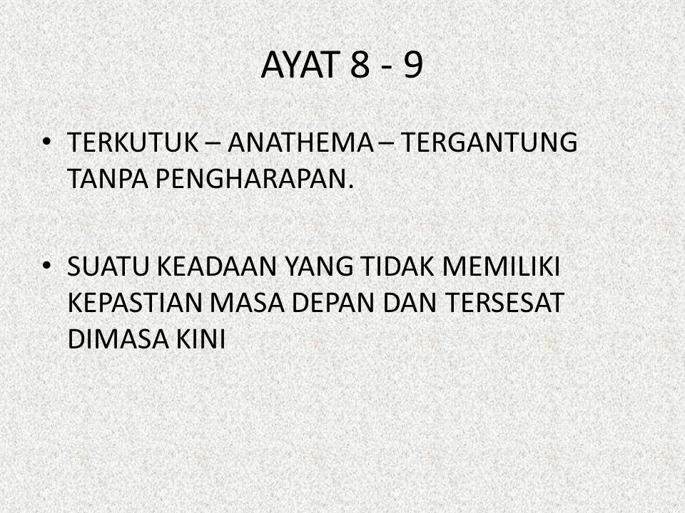 AYAT 8 - 9 TERKUTUK – ANATHEMA – TERGANTUNG TANPA PENGHARAPAN.