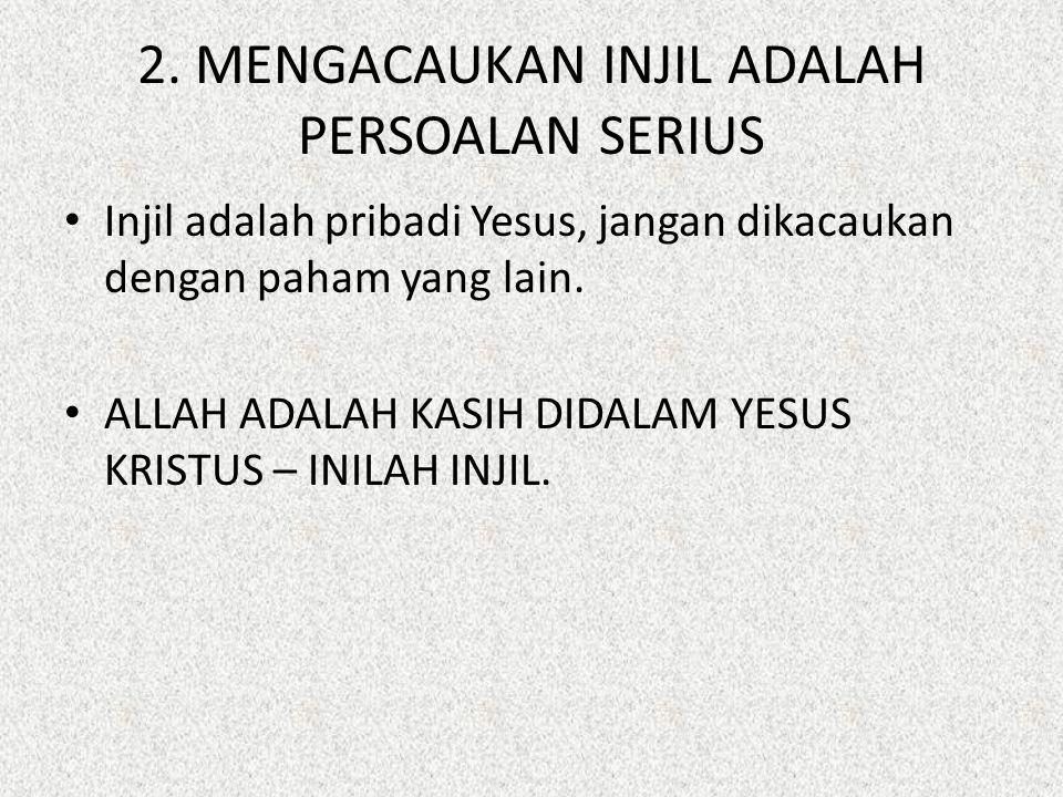2. MENGACAUKAN INJIL ADALAH PERSOALAN SERIUS