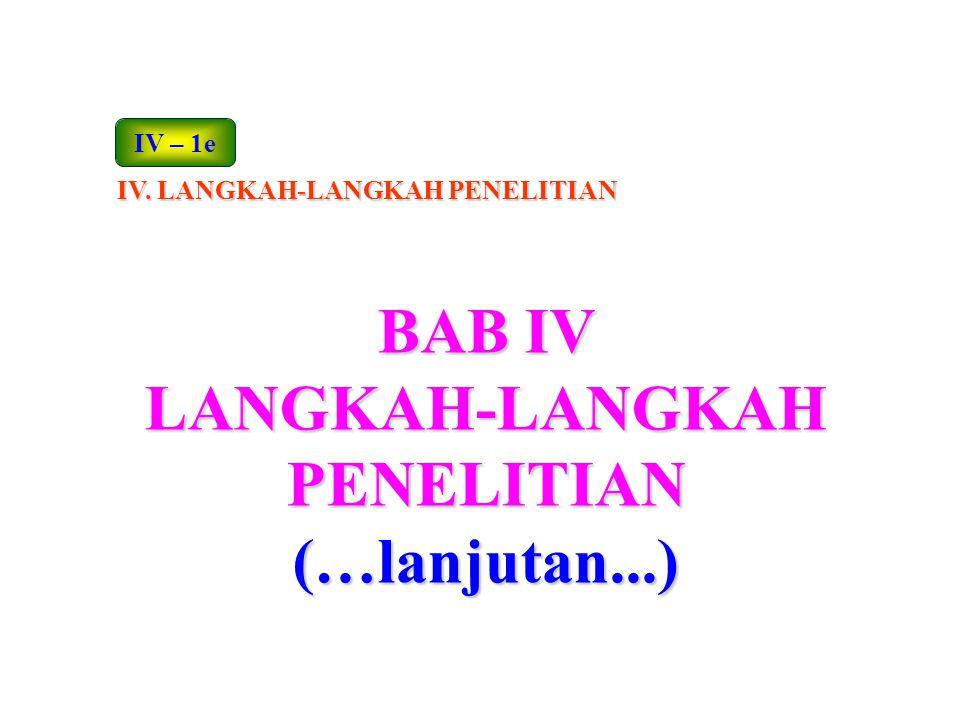 BAB IV LANGKAH-LANGKAH PENELITIAN (…lanjutan...) IV – 1e