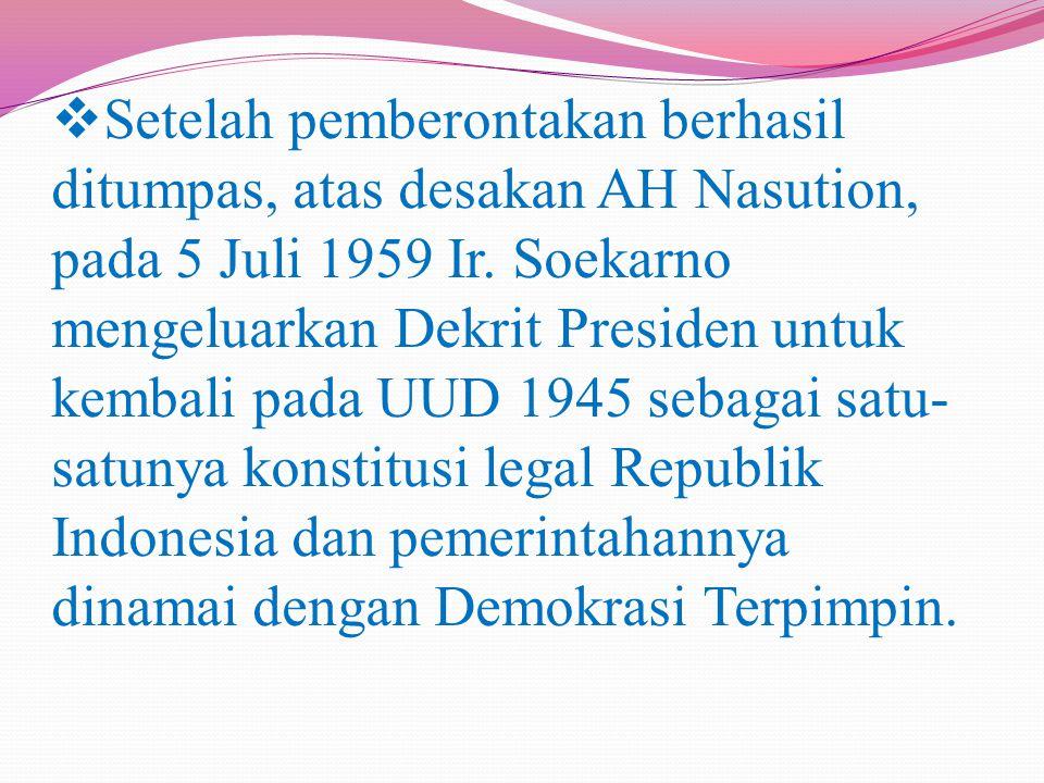 Setelah pemberontakan berhasil ditumpas, atas desakan AH Nasution, pada 5 Juli 1959 Ir.
