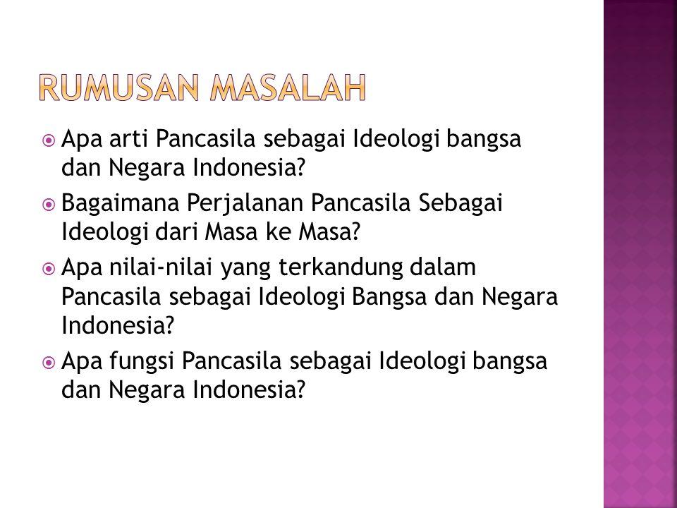 Rumusan Masalah Apa arti Pancasila sebagai Ideologi bangsa dan Negara Indonesia