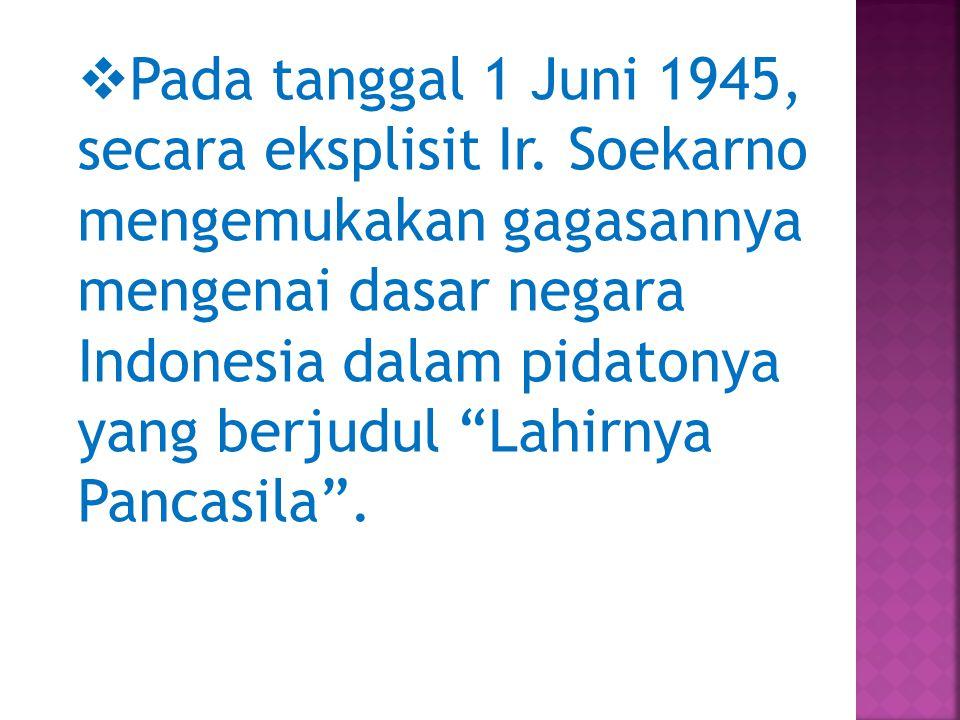 Pada tanggal 1 Juni 1945, secara eksplisit Ir