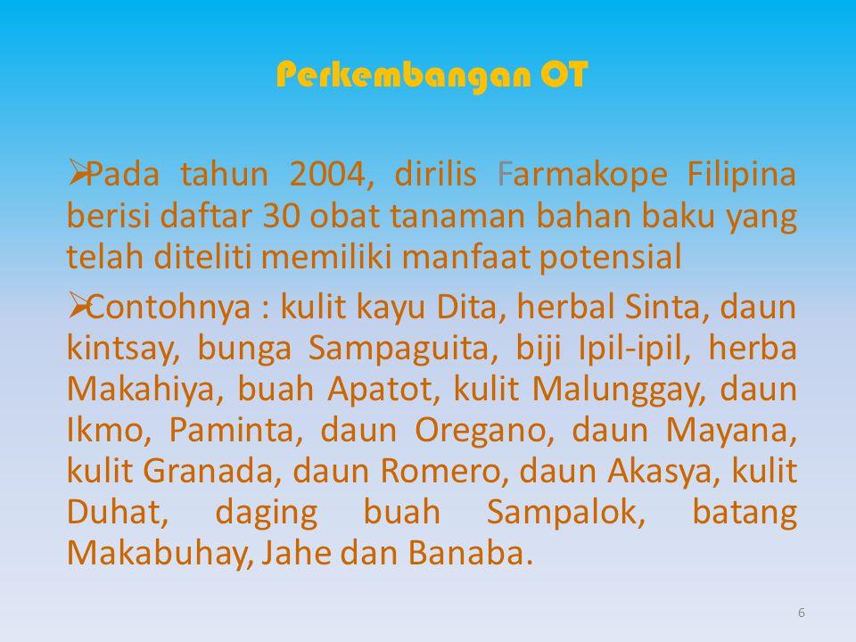 Perkembangan OT Pada tahun 2004, dirilis Farmakope Filipina berisi daftar 30 obat tanaman bahan baku yang telah diteliti memiliki manfaat potensial.