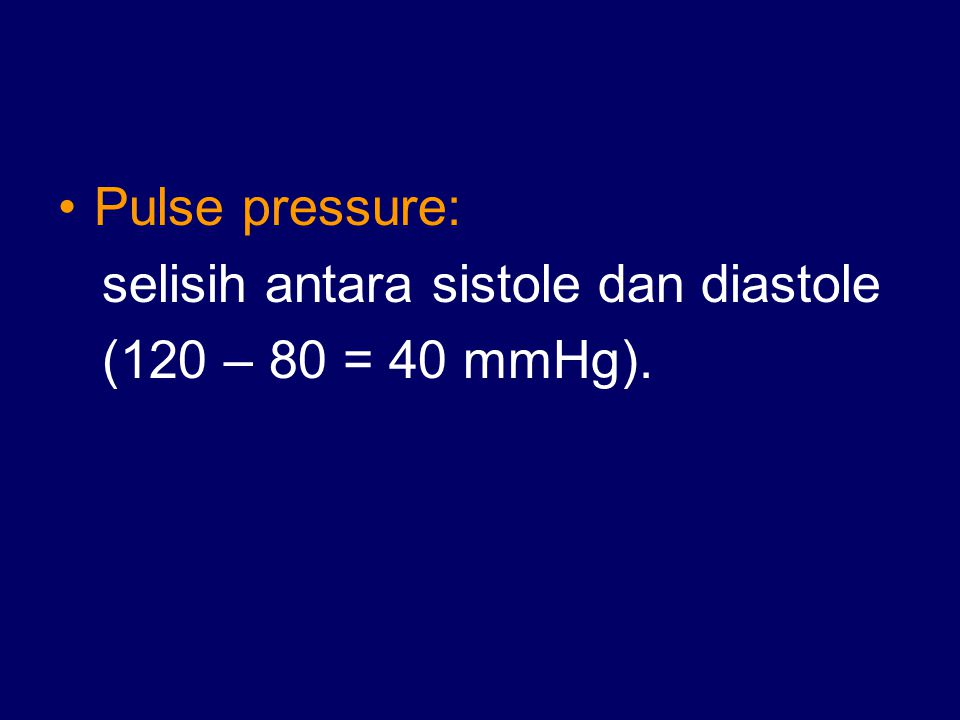Pulse pressure: selisih antara sistole dan diastole (120 – 80 = 40 mmHg).