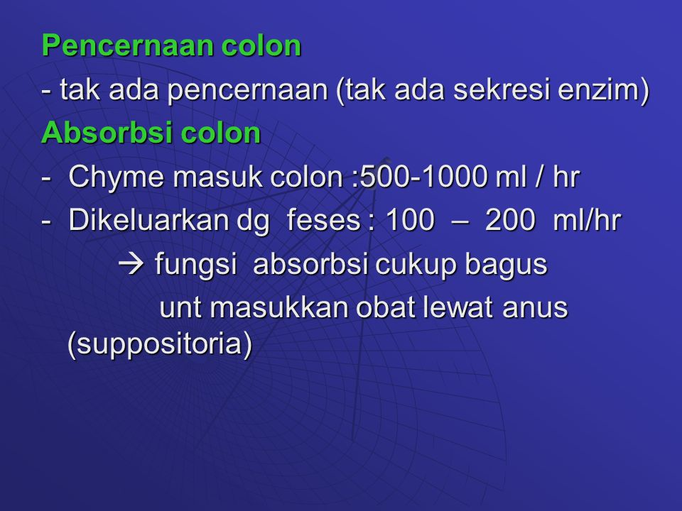 Pencernaan colon - tak ada pencernaan (tak ada sekresi enzim) Absorbsi colon. - Chyme masuk colon :500-1000 ml / hr.