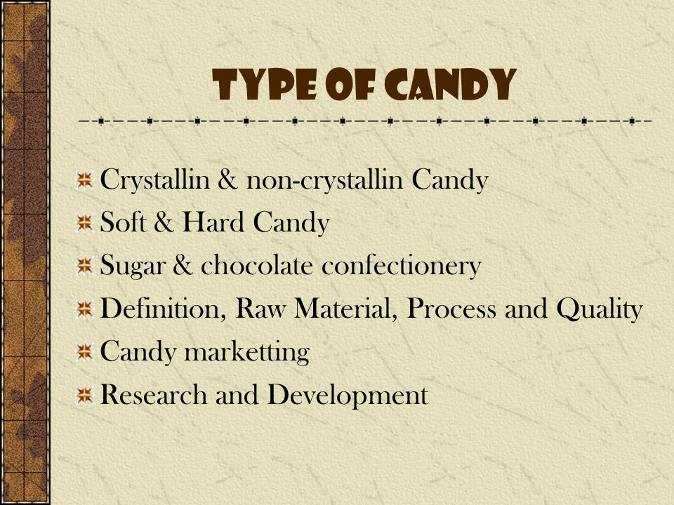 Type of candy Crystallin & non-crystallin Candy Soft & Hard Candy