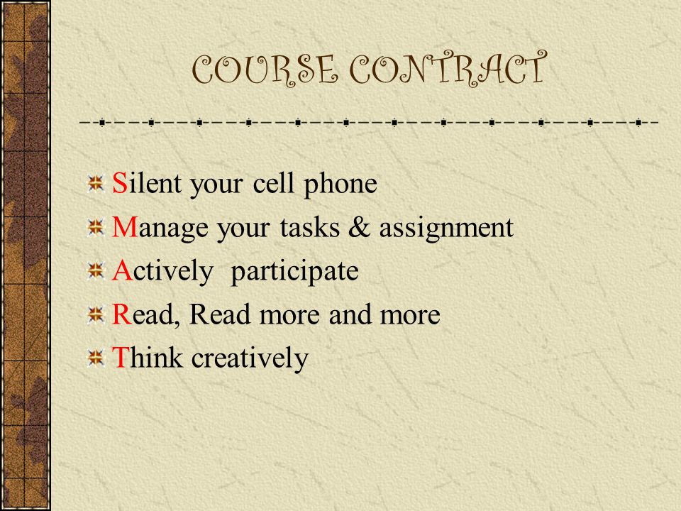 COURSE CONTRACT Silent your cell phone Manage your tasks & assignment
