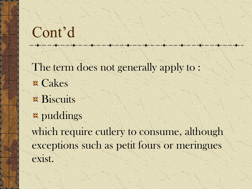 Cont'd The term does not generally apply to : Cakes Biscuits puddings