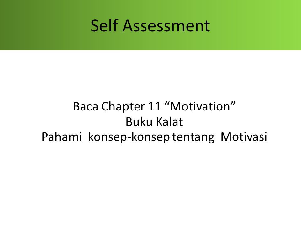 Self Assessment Baca Chapter 11 Motivation Buku Kalat Pahami konsep-konsep tentang Motivasi
