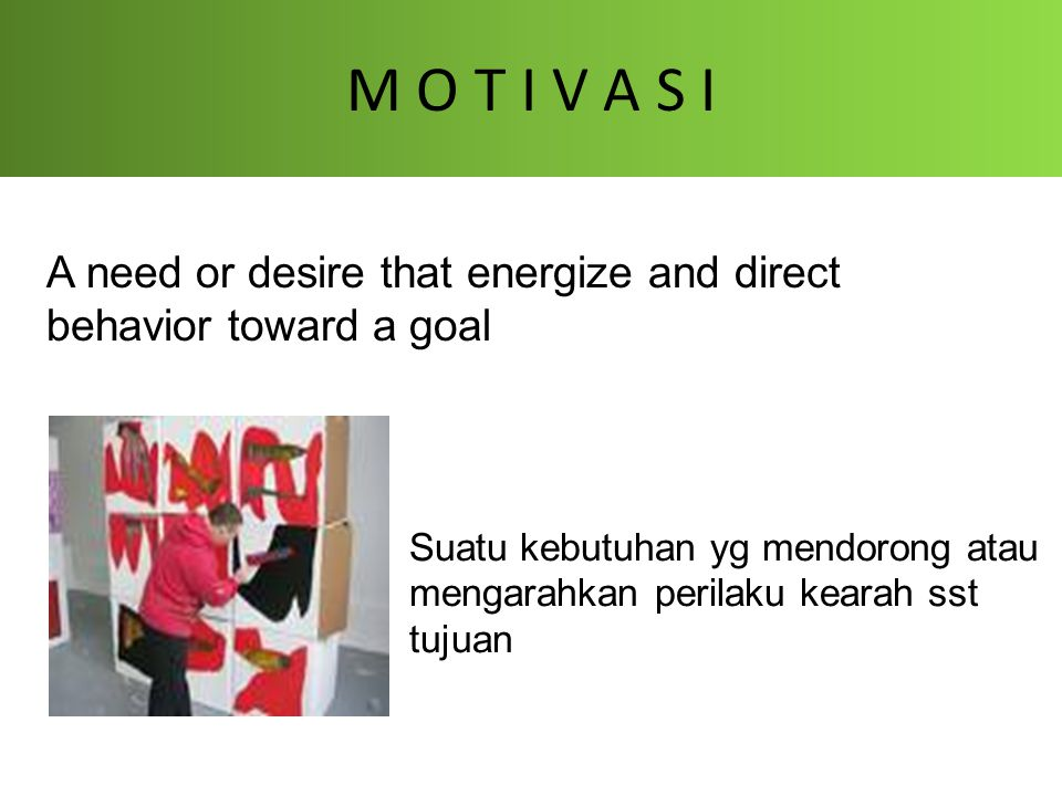 M O T I V A S I A need or desire that energize and direct behavior toward a goal.