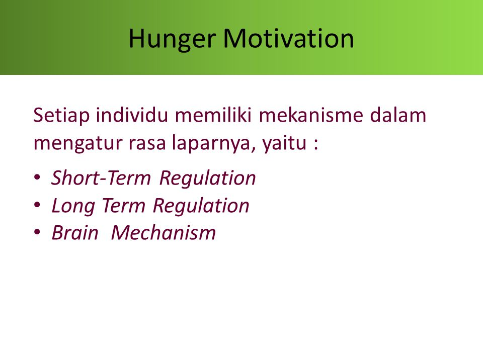 Hunger Motivation Setiap individu memiliki mekanisme dalam mengatur rasa laparnya, yaitu : Short-Term Regulation.