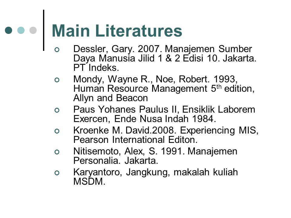 Main Literatures Dessler, Gary. 2007. Manajemen Sumber Daya Manusia Jilid 1 & 2 Edisi 10. Jakarta. PT Indeks.