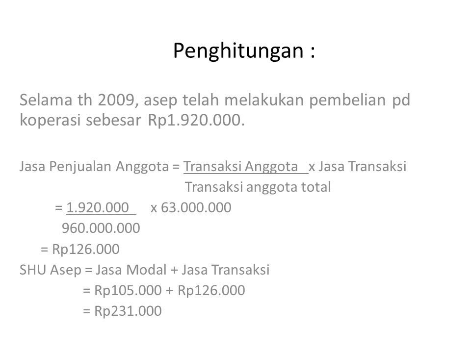 Penghitungan : Selama th 2009, asep telah melakukan pembelian pd koperasi sebesar Rp1.920.000.