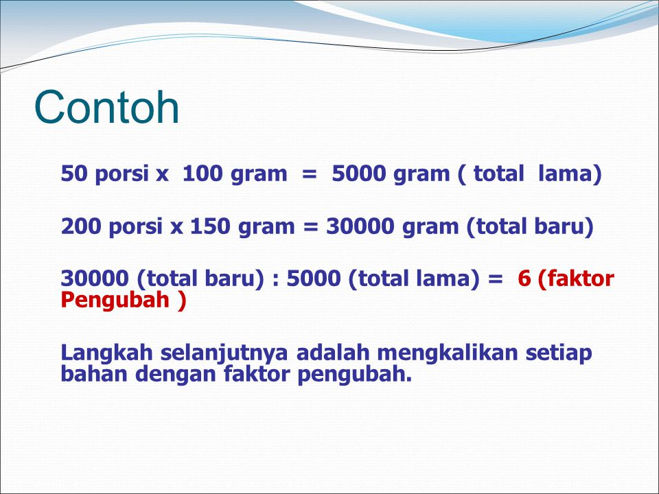 Contoh 200 porsi x 150 gram = 30000 gram (total baru)