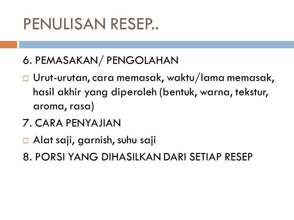 PENULISAN RESEP.. 6. PEMASAKAN/ PENGOLAHAN