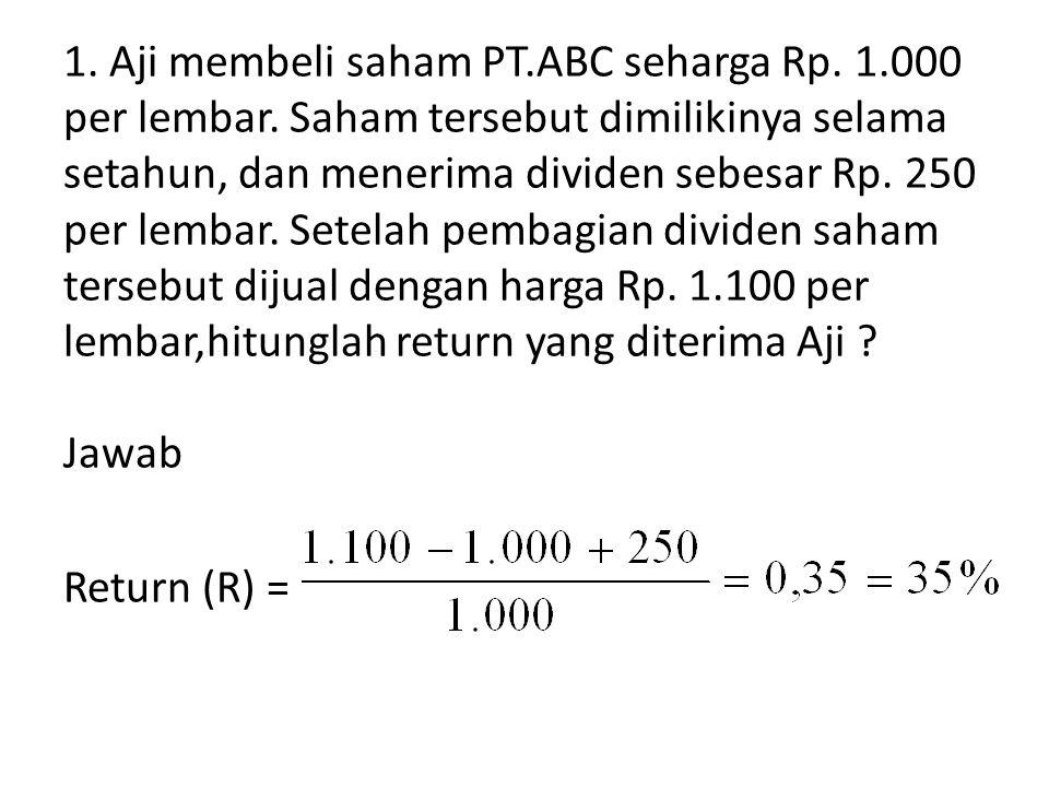 1. Aji membeli saham PT. ABC seharga Rp. 1. 000 per lembar