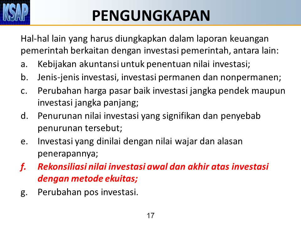 PENGUNGKAPAN Hal-hal lain yang harus diungkapkan dalam laporan keuangan pemerintah berkaitan dengan investasi pemerintah, antara lain: