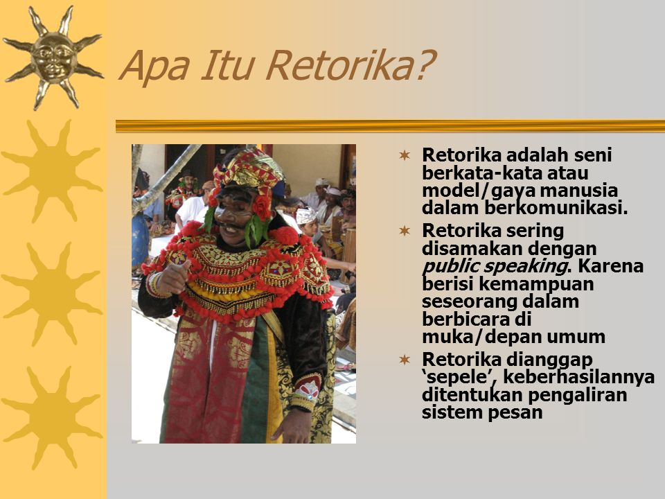 Apa Itu Retorika Retorika adalah seni berkata-kata atau model/gaya manusia dalam berkomunikasi.
