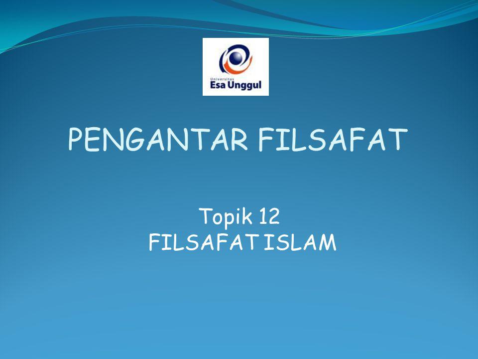 PENGANTAR FILSAFAT Topik 12 FILSAFAT ISLAM