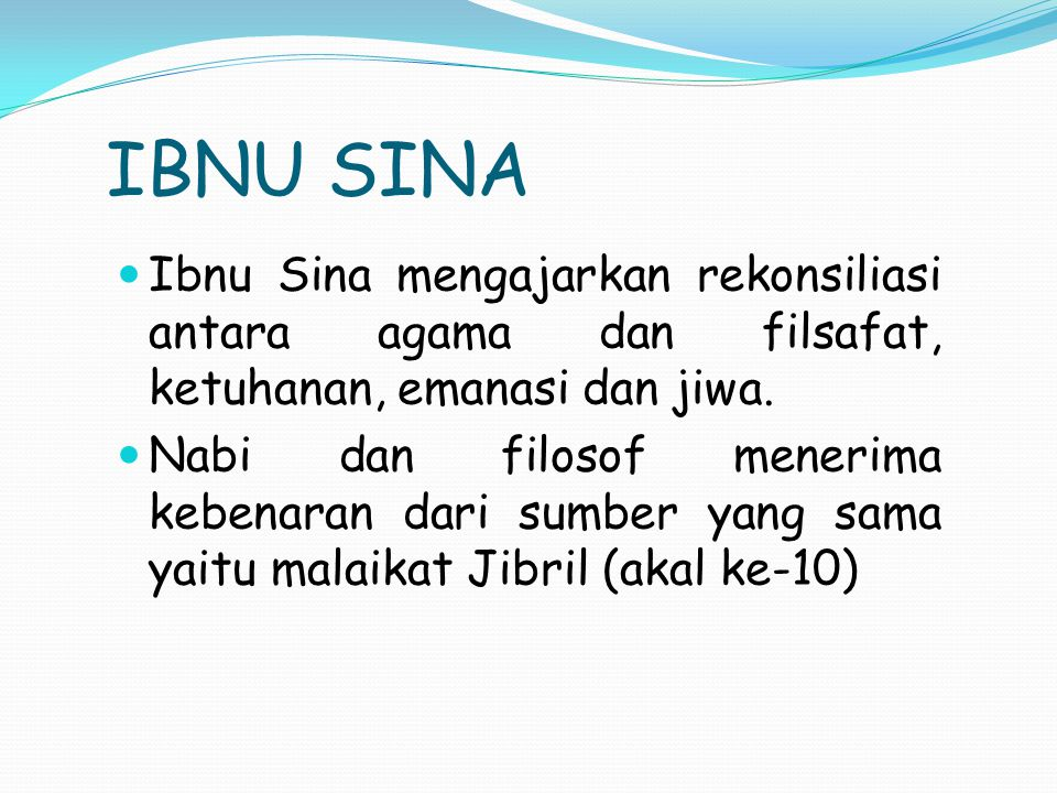 IBNU SINA Ibnu Sina mengajarkan rekonsiliasi antara agama dan filsafat, ketuhanan, emanasi dan jiwa.