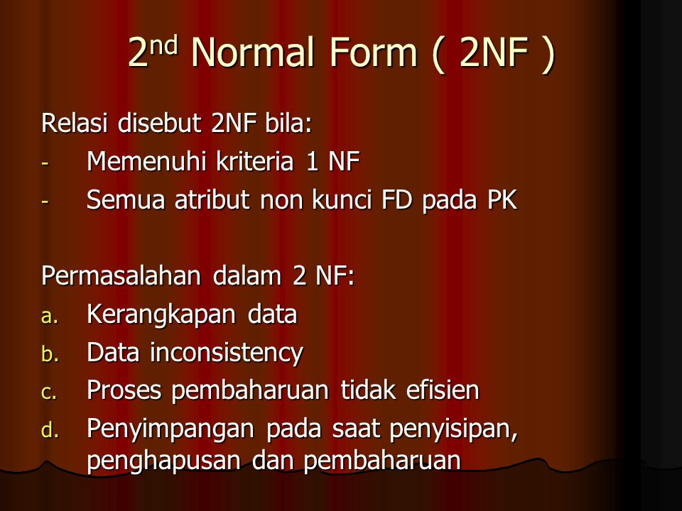 2nd Normal Form ( 2NF ) Relasi disebut 2NF bila: