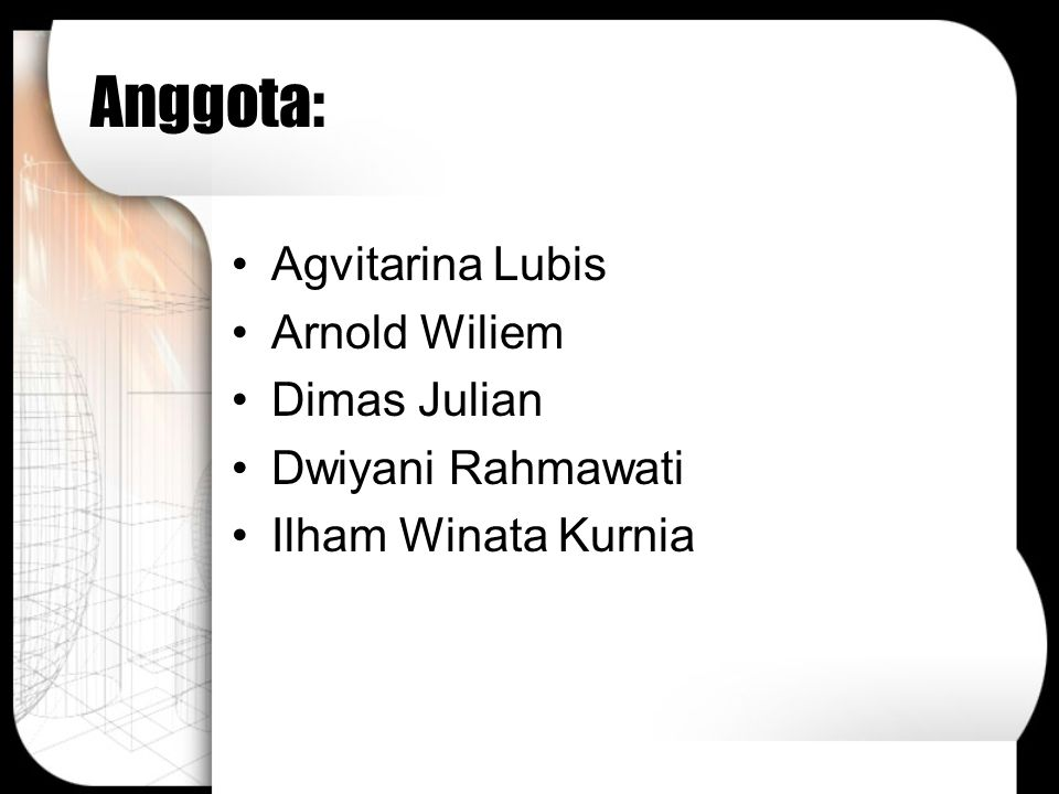 Anggota: Agvitarina Lubis Arnold Wiliem Dimas Julian Dwiyani Rahmawati